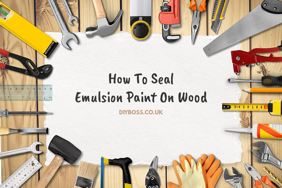 how-to-seal-emulsion-paint-on-wood